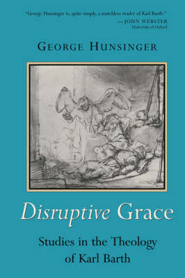 Disruptive Grace: Studies in the Theology of Karl Barth