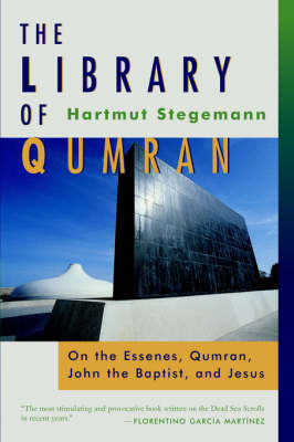 The Library of Qumran: On the Essenes, Qumran, John the Baptist and Jesus