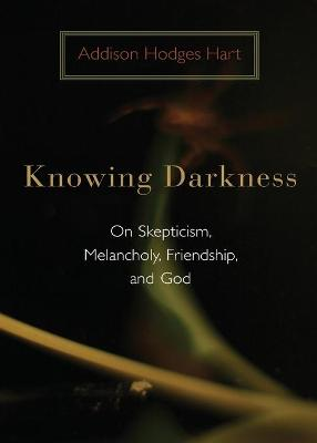 Knowing Darkness: Reflections on Skepticism, Melancholy, Friendship and God