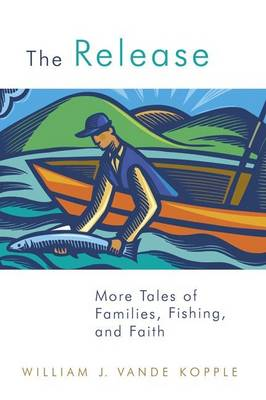 The Release: More Tales of Families, Fishing and Faith