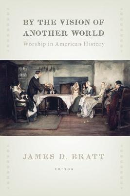 By the Vision of Another World: Worship in American History