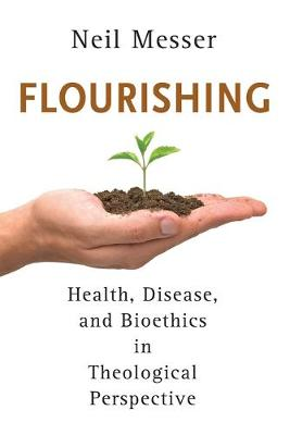 Flourishing: Health, Disease, and Bioethics in Theological Perspective
