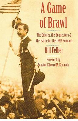 A Game of Brawl: The Orioles, the Beaneaters, and the Battle for the 1897 Pennant