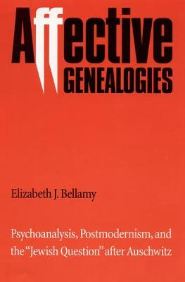 """Affective Genealogies: Psychoanalysis, Postmodernism, and the """"Jewish Question"""" after Auschwitz"""
