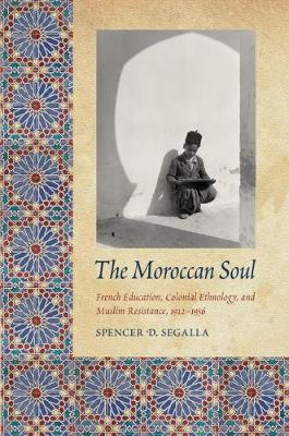 The Moroccan Soul: French Education, Colonial Ethnology, and Muslim Resistance, 1912-1956