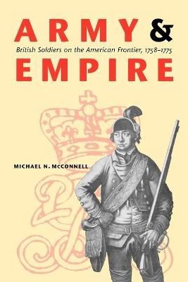 Army and Empire: British Soldiers on the American Frontier, 1758-1775