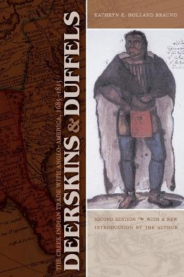 Deerskins and Duffels: The Creek Indian Trade with Anglo-America, 1685-1815, Second Edition