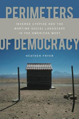 Perimeters of Democracy: Inverse Utopias and the Wartime Social Landscape in the American West