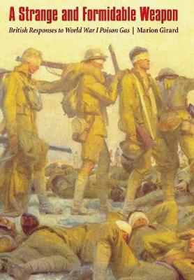 A Strange and Formidable Weapon: British Responses to World War I Poison Gas