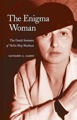 The Enigma Woman: The Death Sentence of Nellie May Madison