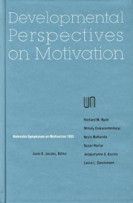 Nebraska Symposium on Motivation, 1992, Volume 40: Developmental Perspectives on Motivation
