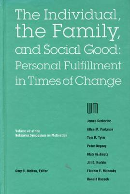 Nebraska Symposium on Motivation, 1994, Volume 42: The Individual, the Family, and Social Good: Personal Fulfillment in Times of Change