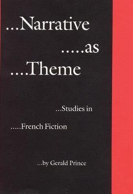 Narrative as Theme: Studies in French Fiction