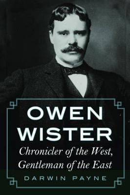 Owen Wister: Chronicler of the West, Gentleman of the East