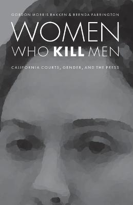 Women Who Kill Men: California Courts, Gender, and the Press