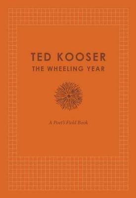 The Wheeling Year: A Poet's Field Book