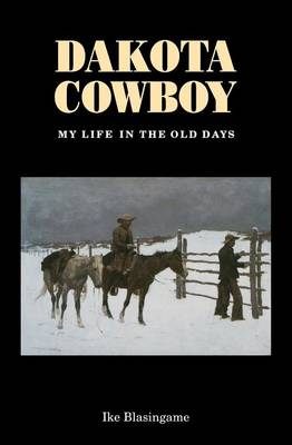 Dakota Cowboy: My Life in the Old Days