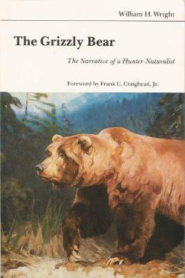 The Grizzly Bear: The Narrative of a Hunter-Naturalist