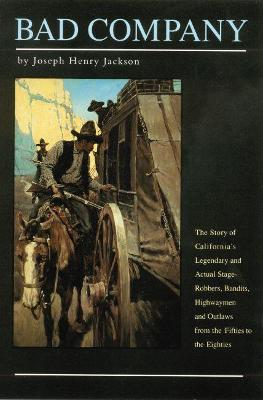 Bad Company: The Story of California's Legendary and Actual Stage-Robbers, Bandits, Highwaymen and Outlaws from the Fifties to the Eighties