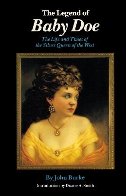 The Legend of Baby Doe: The Life and Times of the Silver Queen of the West