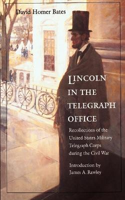 Lincoln in the Telegraph Office: Recollections of the United States Military Telegraph Corps during the Civil War