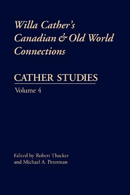 Cather Studies, Volume 4: Willa Cather's Canadian and Old World Connections