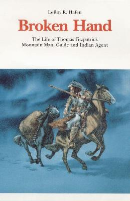 Broken Hand: The Life of Thomas Fitzpatrick, Mountain Man, Guide and Indian Agent