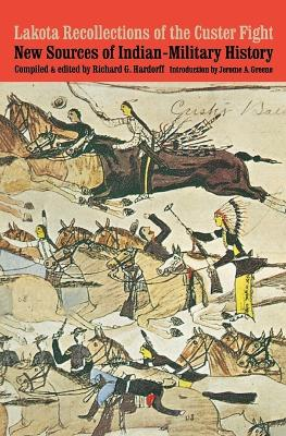 Lakota Recollections of the Custer Fight: New Sources of Indian-Military History