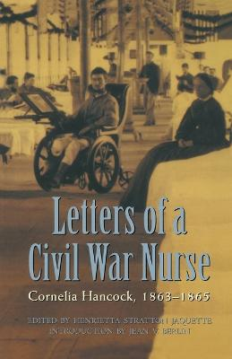Letters of a Civil War Nurse: Cornelia Hancock, 1863-1865