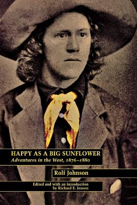 Happy As a Big Sunflower: Adventures in the West, 1876-1880