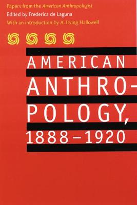 """American Anthropology, 1888-1920: Papers from the """"American Anthropologist"""""""