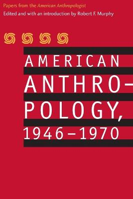 """American Anthropology, 1946-1970: Papers from the """"American Anthropologist"""""""