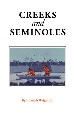Creeks and Seminoles: The Destruction and Regeneration of the Muscogulge People
