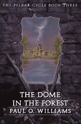 The Dome in the Forest: The Pelbar Cycle, Book Three