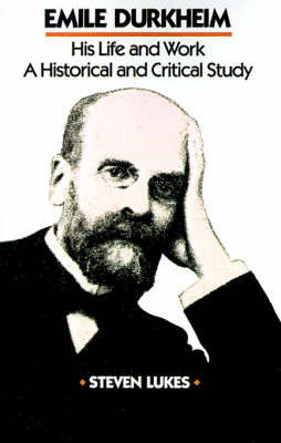 Emile Durkheim: His Life and Work: A Historical and Critical Study