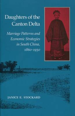 Daughters of the Canton Delta: Marriage Patterns and Economic Strategies in South China, 1860-1930
