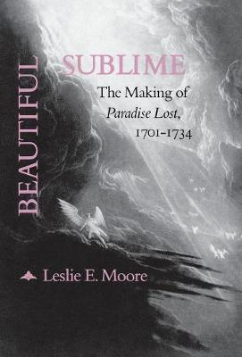 Beautiful Sublime: The Making of `Paradise Lost,' 1701-1734