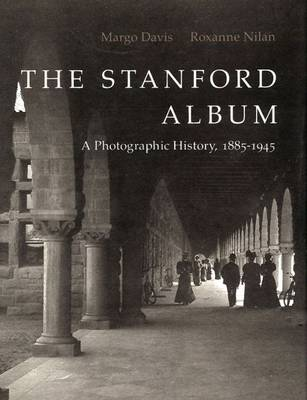 The Stanford Album: A Photographic History, 1885-1945
