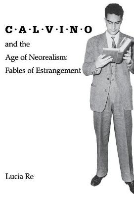 Calvino and the Age of Neorealism: Fables of Estrangement