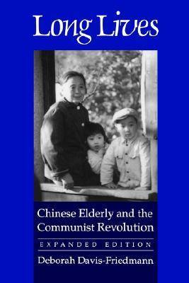 Long Lives: Chinese Elderly and the Communist Revolution. Expanded Edition