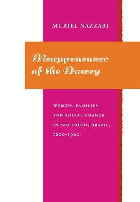Disappearance of the Dowry: Women, Families, and Social Change in Sao Paulo, Brazil, 1600-1900