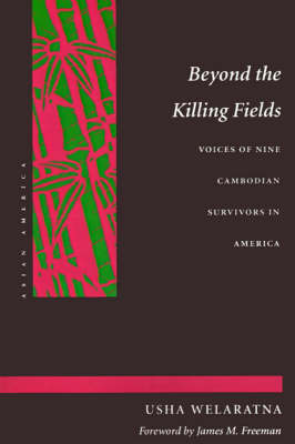 Beyond the Killing Fields: Voices of Nine Cambodian Survivors in America