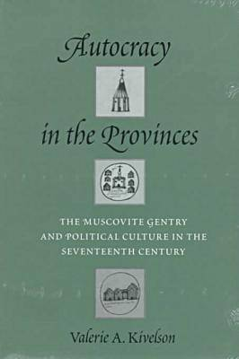 Autocracy in the Provinces: The Muscovite Gentry and Political Culture in the Seventeenth Century