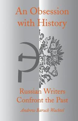 An Obsession with History: Russian Writers Confront the Past