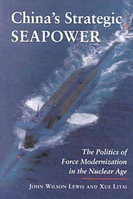 China's Strategic Seapower: The Politics of Force Modernization in the Nuclear Age