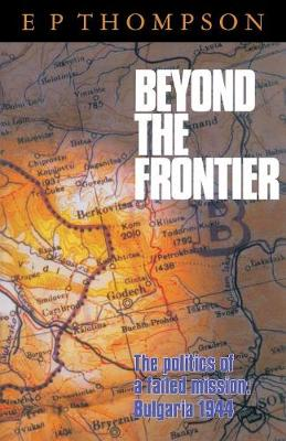 Beyond the Frontier: The Politics of a Failed Mission: Bulgaria 1944