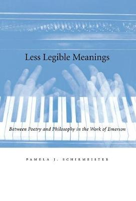 Less Legible Meanings: Between Poetry and Philosophy in the Work of Emerson