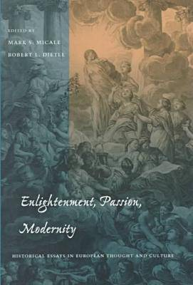 Enlightenment, Passion, Modernity: Historical Essays in European Thought and Culture