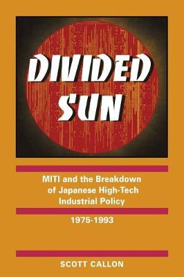 Divided Sun: MITI and the Breakdown of Japanese High-Tech Industrial Policy, 1975-1993