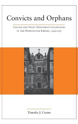 Convicts and Orphans: Forced and State-Sponsored Colonizers in the Portuguese Empire, 1550-1755